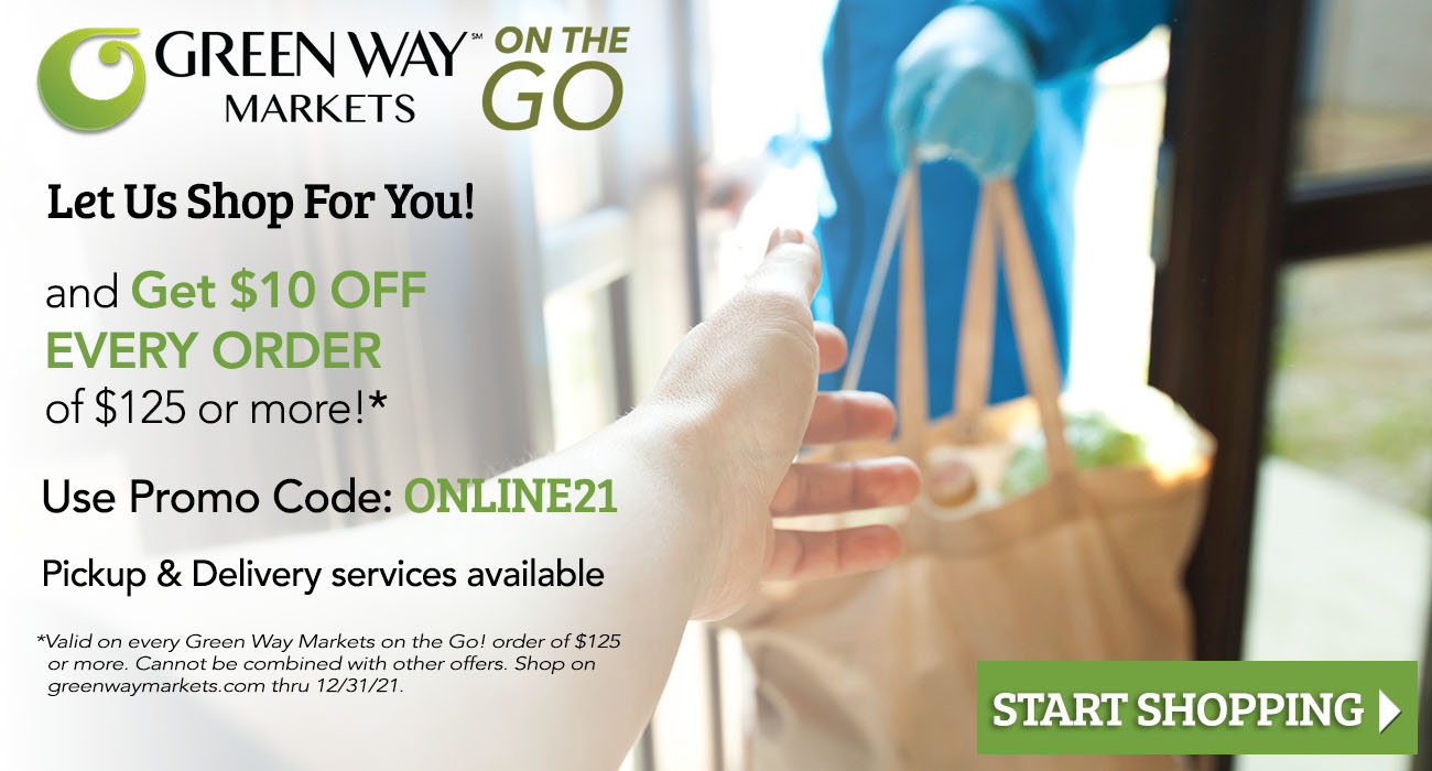 a grocery store worker handing groceries to a customer for delivery. Text on the image reads, let us shop for you and get $10 off every order of $125 or more. Use promo code online21. Pickup and delivery services available. Valid on every Green Way Markets on the go order of $125 or more. Cannot be combined with other offers. Shop on greenwaymarkets.com thru 12/31/21. Start shopping.